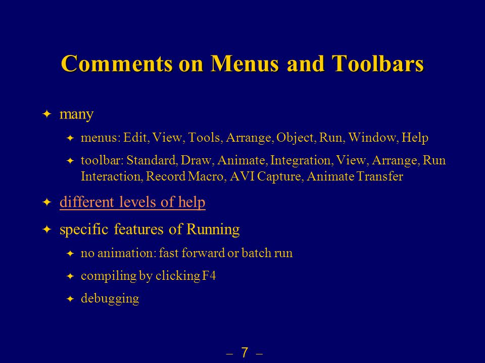  7  Comments on Menus and Toolbars  many  menus: Edit, View, Tools, Arrange, Object, Run, Window, Help  toolbar: Standard, Draw, Animate, Integra