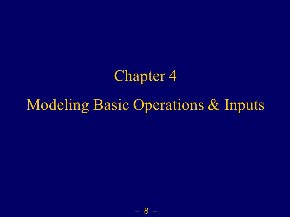 8  Chapter 4 Modeling Basic Operations & Inputs