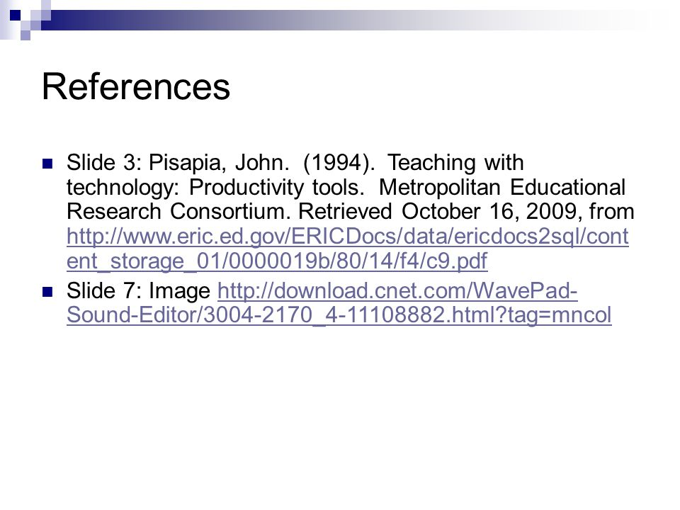 References Slide 3: Pisapia, John. (1994). Teaching with technology: Productivity tools.