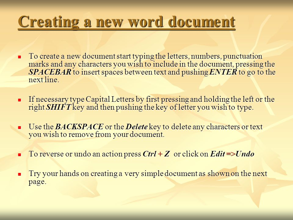 Creating a new word document To create a new document start typing the letters, numbers, punctuation marks and any characters you wish to include in t