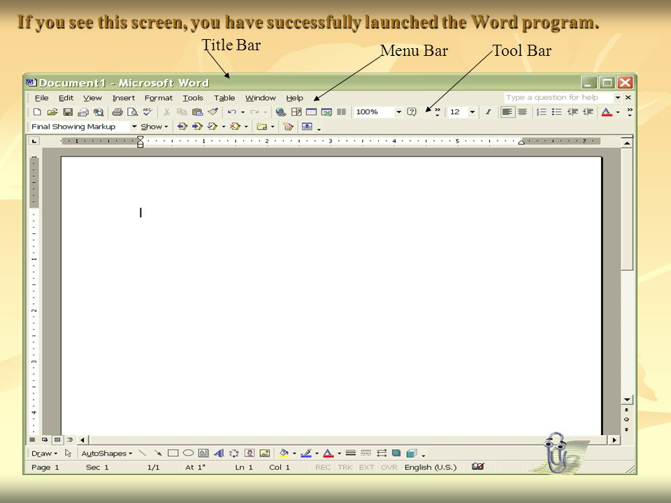If you see this screen, you have successfully launched the Word program. Title Bar Menu BarTool Bar