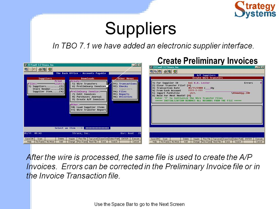 Use the Space Bar to go to the Next Screen Suppliers In TBO 7.1 we have added an electronic supplier interface.
