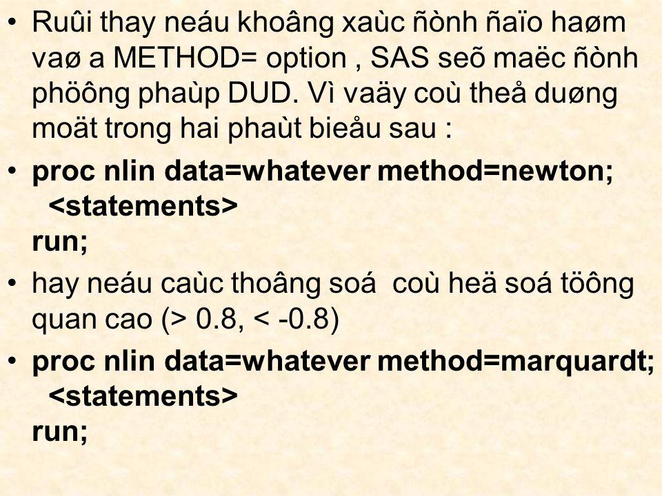 Ruûi thay neáu khoâng xaùc ñònh ñaïo haøm vaø a METHOD= option, SAS seõ maëc ñònh phöông phaùp DUD.