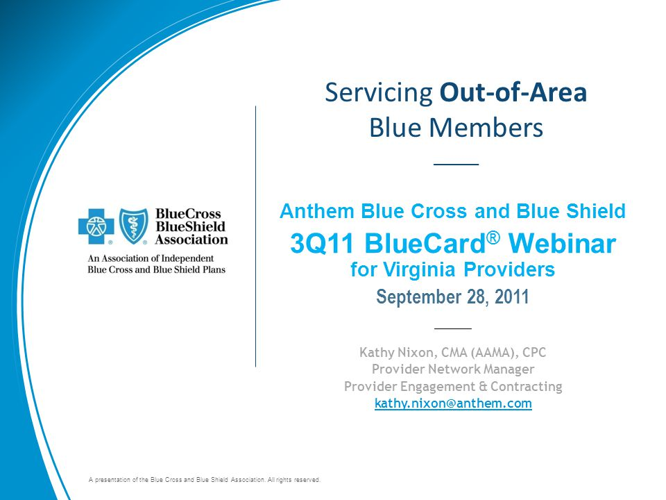 A presentation of the Blue Cross and Blue Shield Association. All rights reserved. Servicing Out-of-Area Blue Members _____ Anthem Blue Cross and Blue