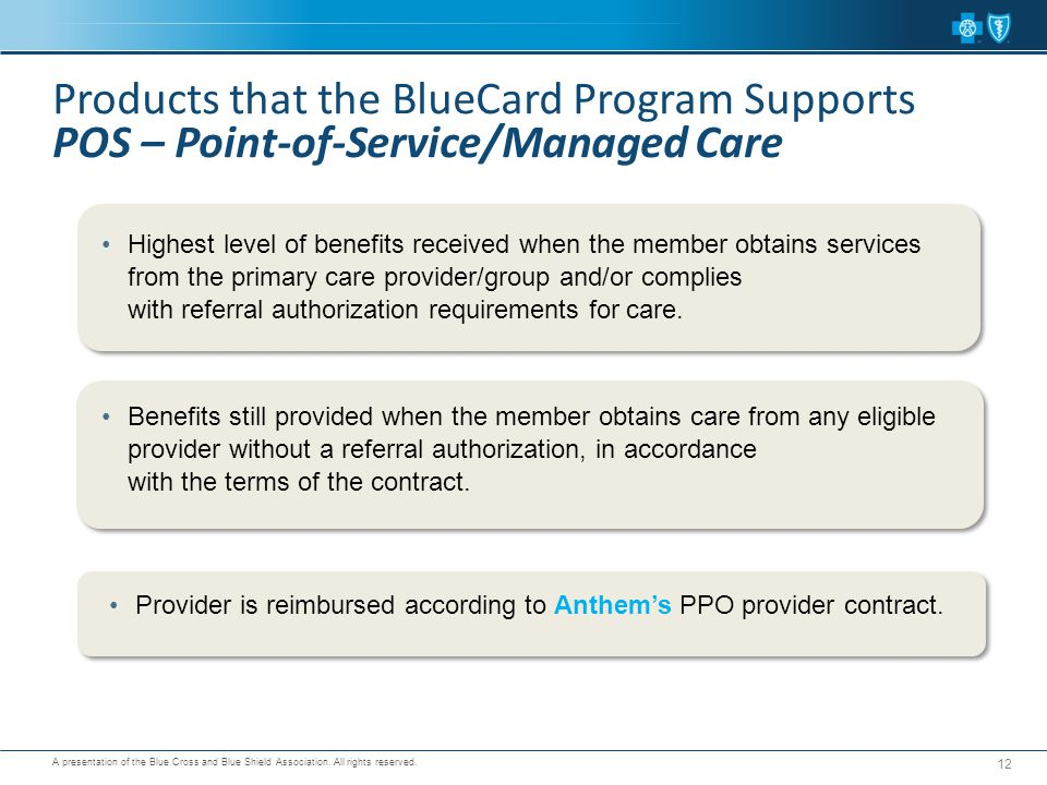 A presentation of the Blue Cross and Blue Shield Association. All rights reserved. 12 Benefits still provided when the member obtains care from any el