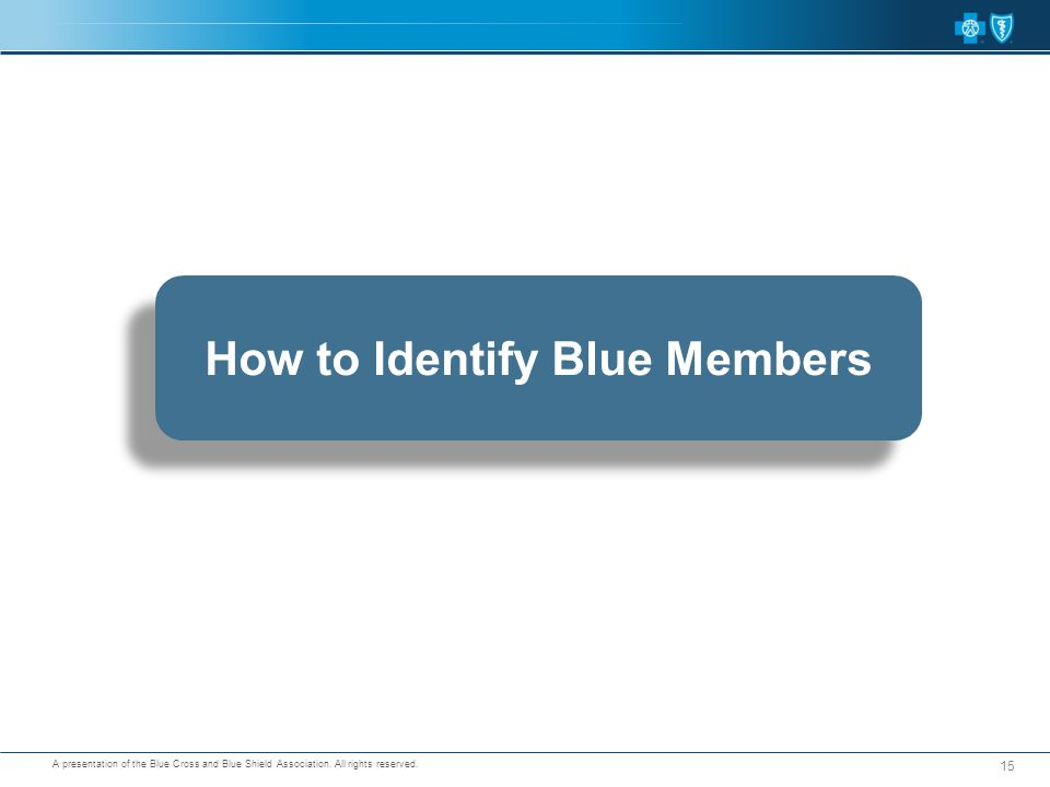A presentation of the Blue Cross and Blue Shield Association. All rights reserved. 15 How to Identify Blue Members