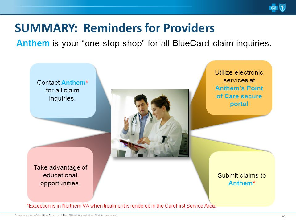 "A presentation of the Blue Cross and Blue Shield Association. All rights reserved. Anthem is your ""one-stop shop"" for all BlueCard claim inquiries. 45"