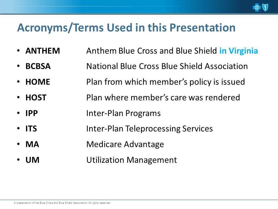 A presentation of the Blue Cross and Blue Shield Association. All rights reserved. Acronyms/Terms Used in this Presentation ANTHEMAnthem Blue Cross an