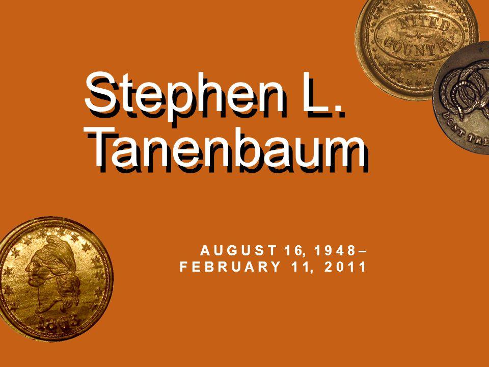 A U G U S T 1 6, 1 9 4 8 – F E B R U A R Y 1 1, 2 0 1 1 Stephen L. Tanenbaum
