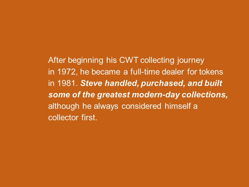 After beginning his CWT collecting journey in 1972, he became a full-time dealer for tokens in 1981.