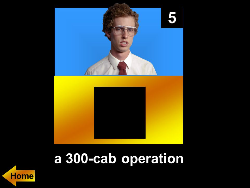 5 a 300-cab operation