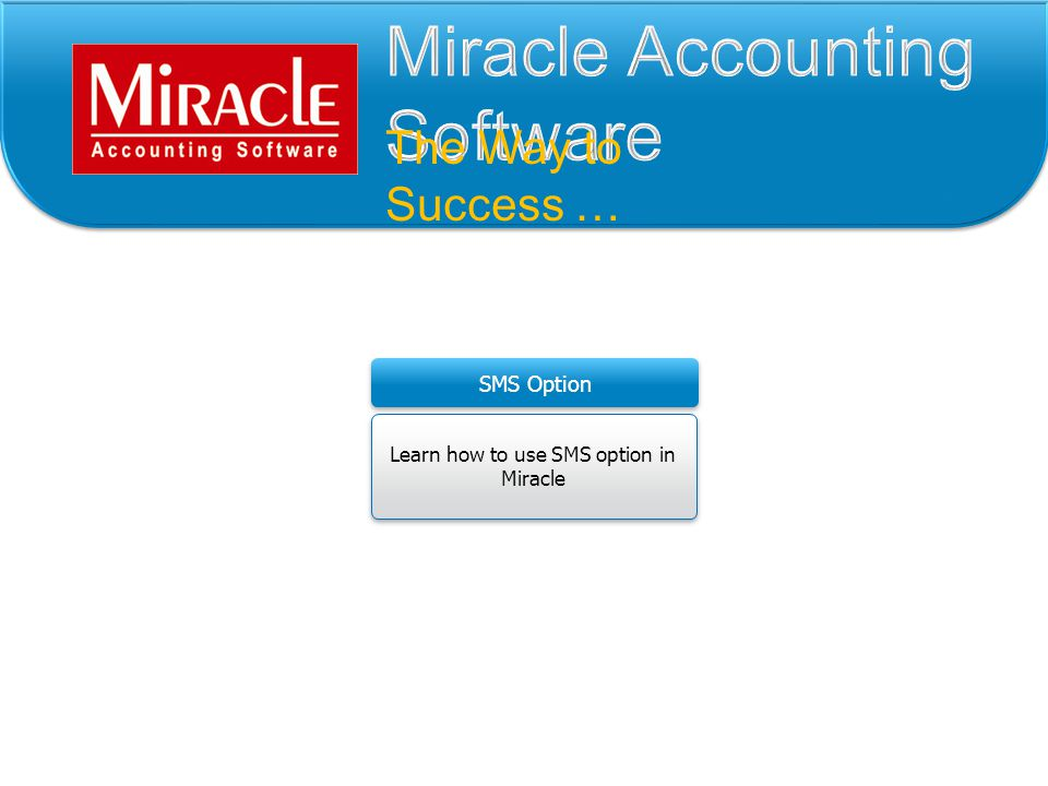 The Way to Success … Learn how to use SMS option in Miracle Learn how to use SMS option in Miracle SMS Option