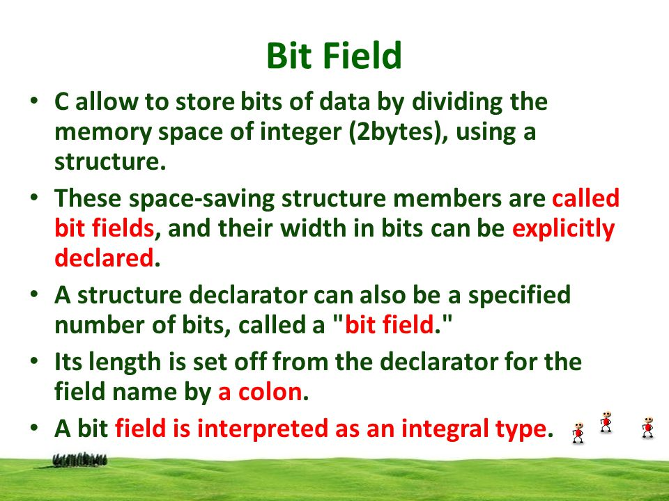 C allow to store bits of data by dividing the memory space of integer (2bytes), using a structure. These space-saving structure members are called bit