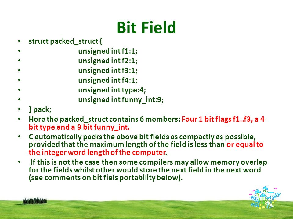 Bit Field Access members as usual via: pack.type = 7; NOTE: Only n lower bits will be assigned to an n bit number.