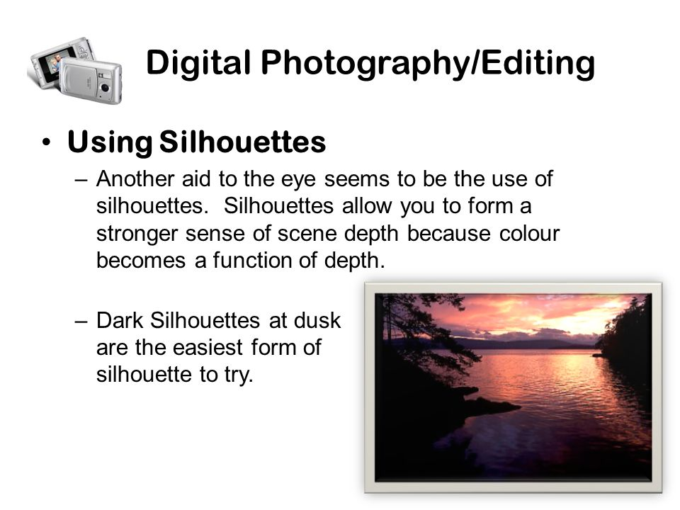 Digital Photography/Editing Using Silhouettes –Another aid to the eye seems to be the use of silhouettes.