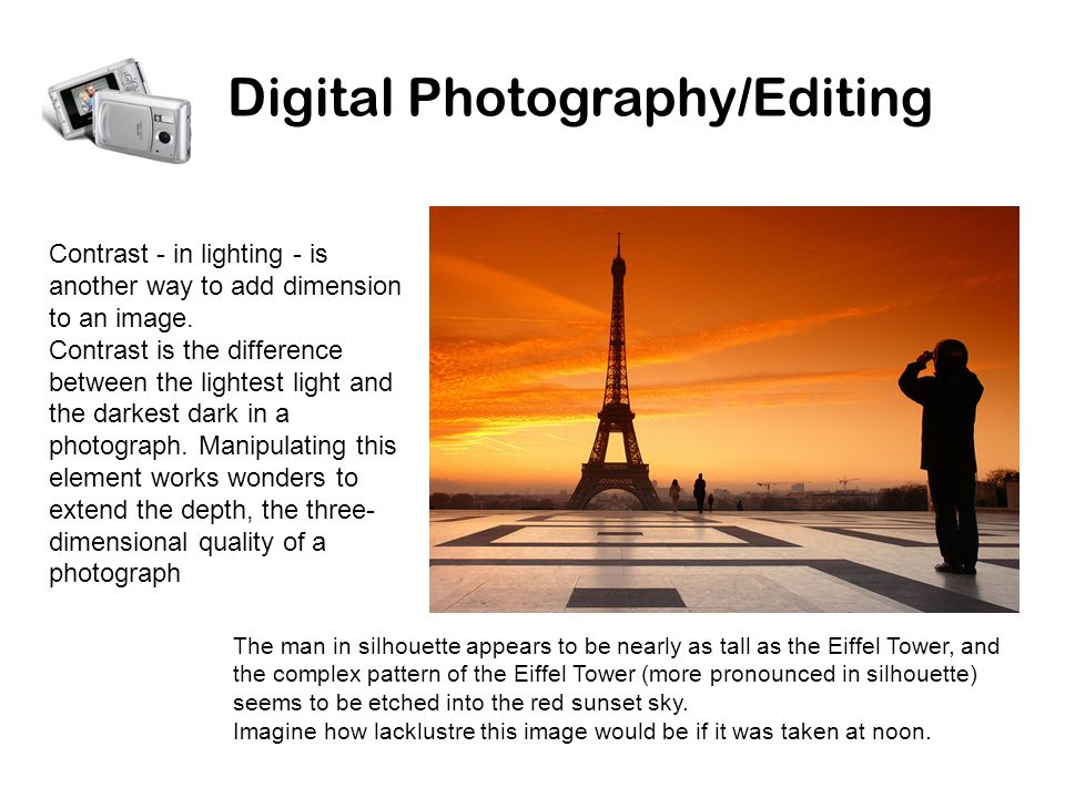 Digital Photography/Editing Contrast - in lighting - is another way to add dimension to an image.