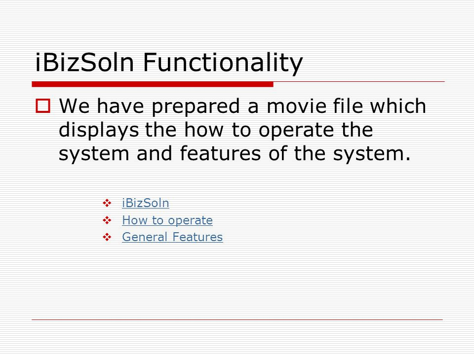 iBizSoln Functionality  We have prepared a movie file which displays the how to operate the system and features of the system.  iBizSoln iBizSoln 
