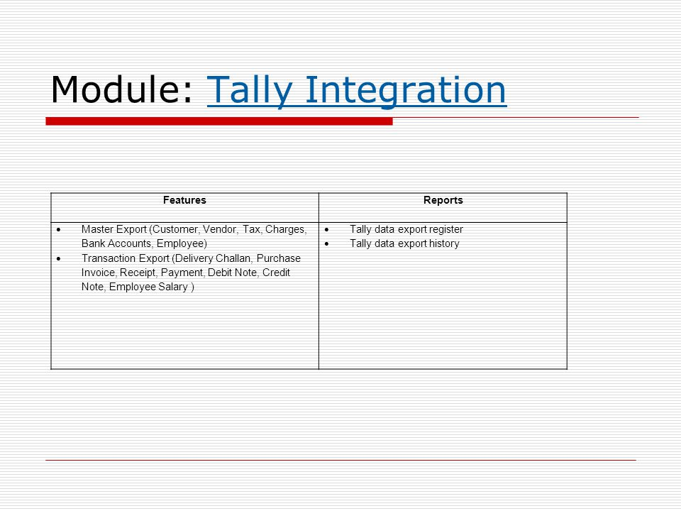 Module: Tally Integration FeaturesReports  Master Export (Customer, Vendor, Tax, Charges, Bank Accounts, Employee)  Transaction Export (Delivery Cha