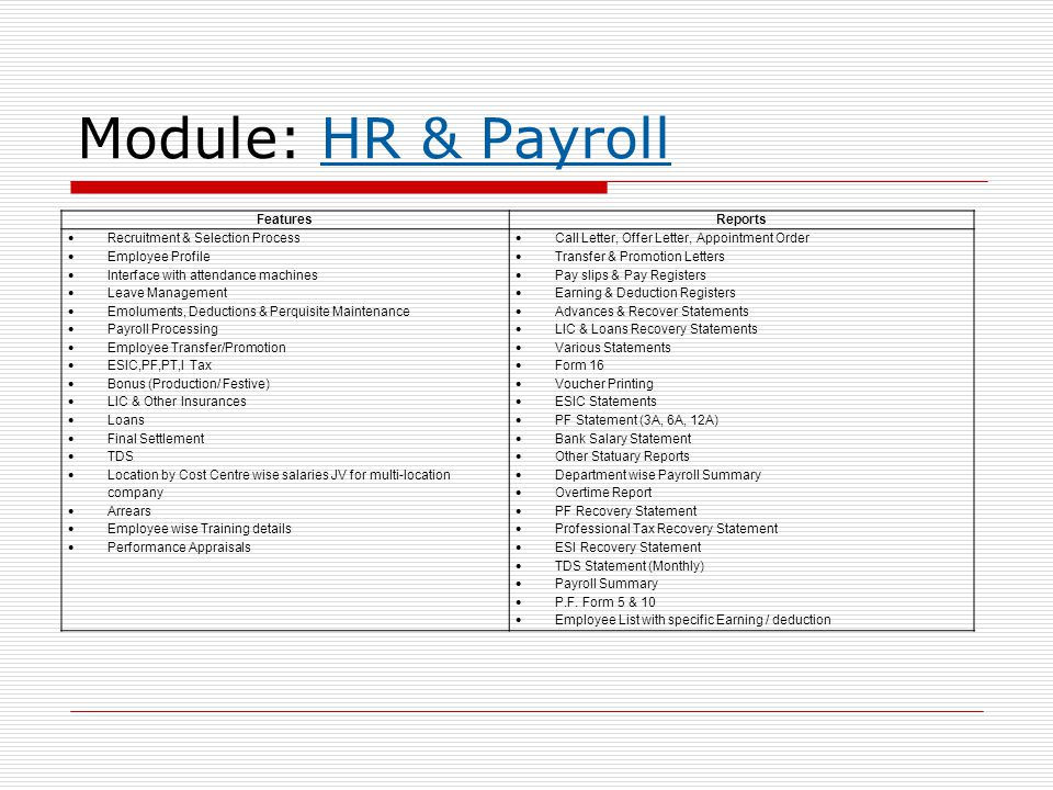 Module: HR & Payroll FeaturesReports  Recruitment & Selection Process  Employee Profile  Interface with attendance machines  Leave Management  Em