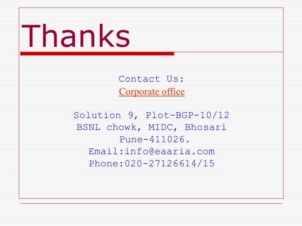 Thanks Contact Us: Corporate office Solution 9, Plot-BGP-10/12 BSNL chowk, MIDC, Bhosari Pune-411026.