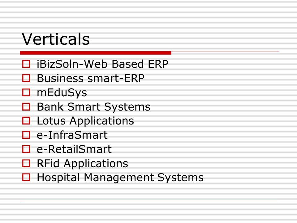 Verticals  iBizSoln-Web Based ERP  Business smart-ERP  mEduSys  Bank Smart Systems  Lotus Applications  e-InfraSmart  e-RetailSmart  RFid Applications  Hospital Management Systems