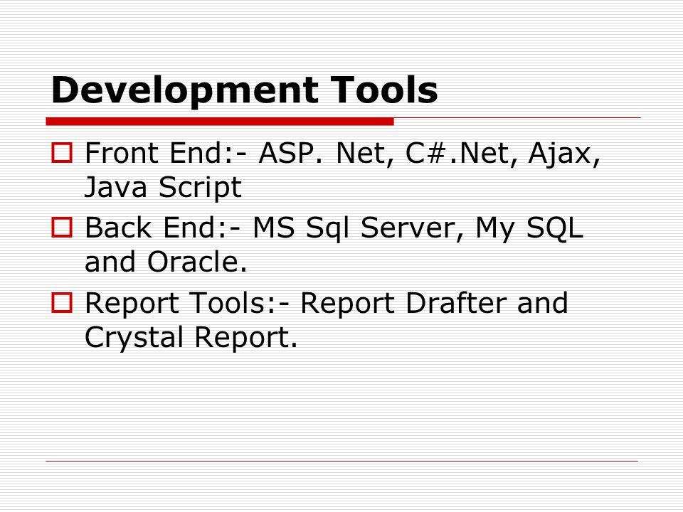 Development Tools  Front End:- ASP.