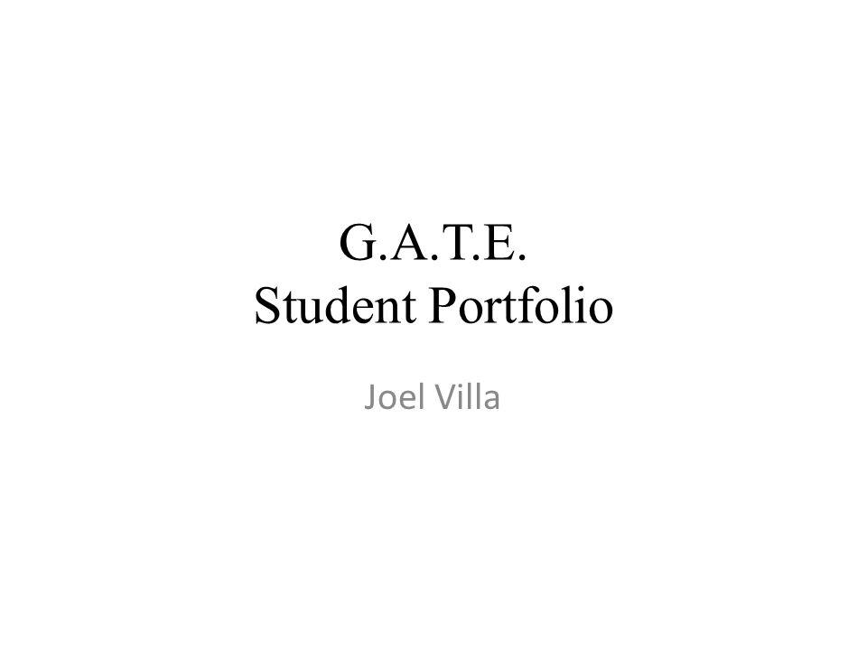 G.A.T.E. Student Portfolio Joel Villa