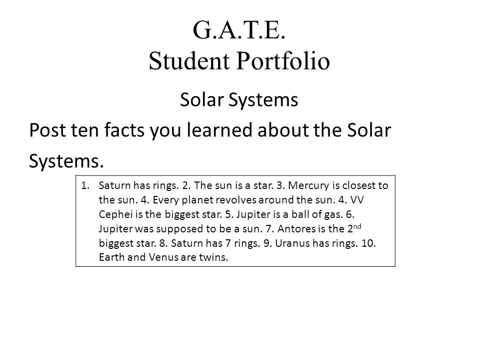 G.A.T.E. Student Portfolio Solar Systems Post ten facts you learned about the Solar Systems.
