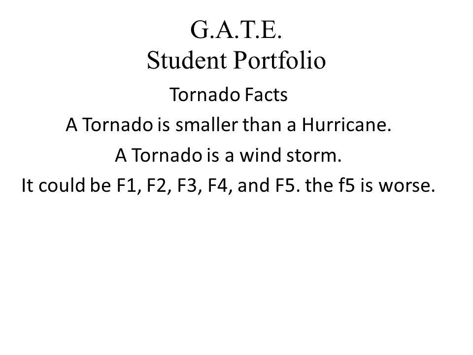 G.A.T.E. Student Portfolio Tornado Facts A Tornado is smaller than a Hurricane.