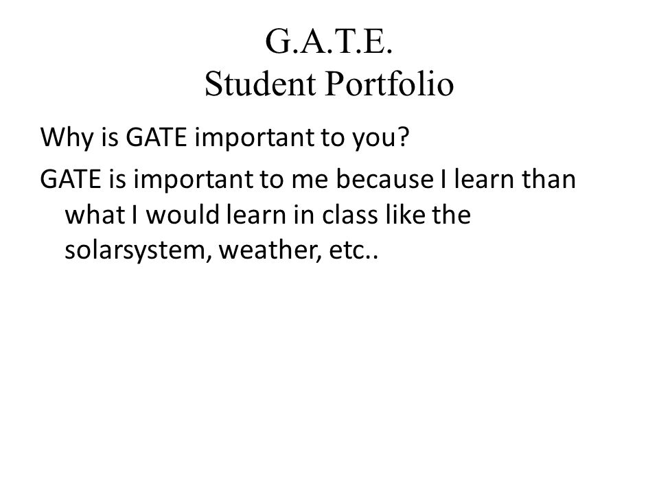 G.A.T.E. Student Portfolio Why is GATE important to you.