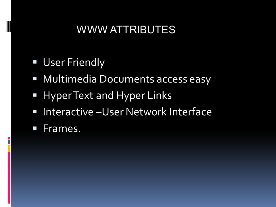 WWW - 'world Wide Web' World Wide Web (WWW) is a set of protocols that allows us to access any document on the net through a naming system based on URL's.