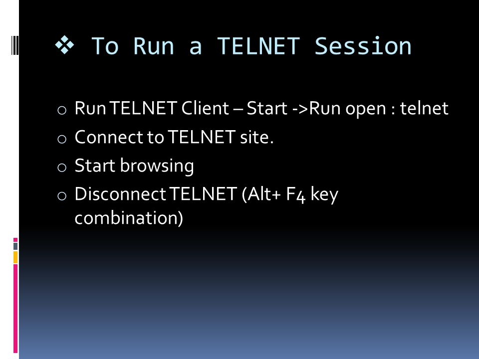2. TELNET Telnet is an older Internet Utility that lets you logon to remote computer system. Basically a Telnet programme give you a character based T