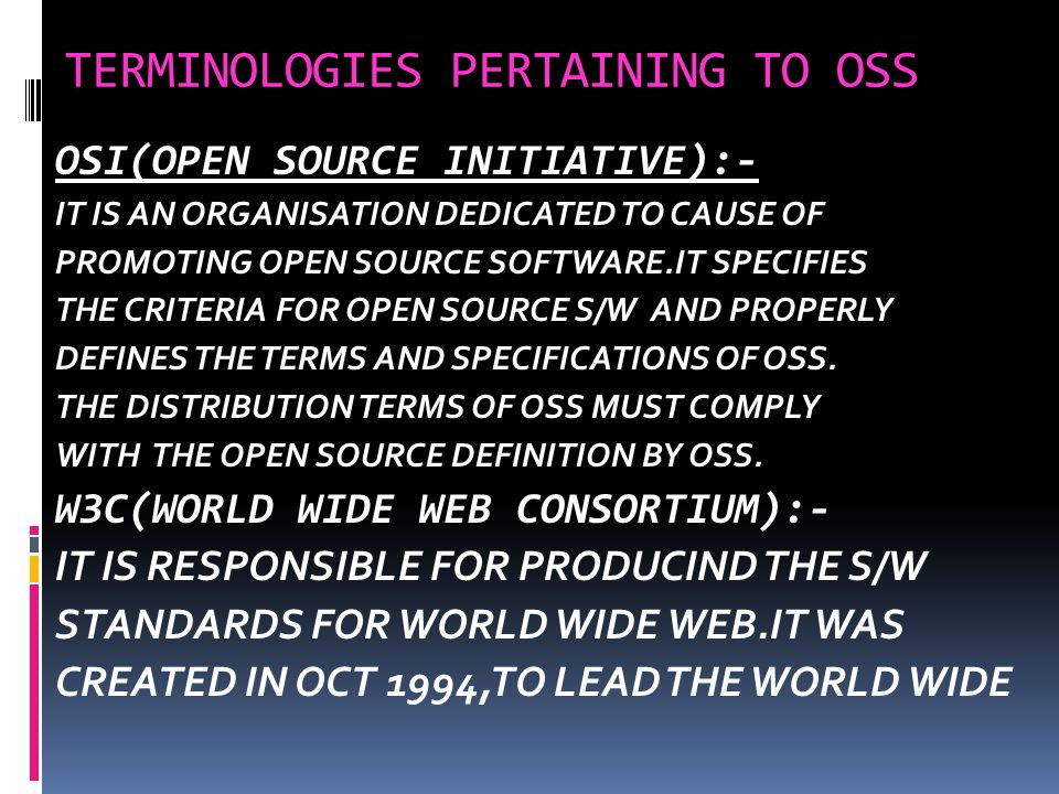 TERMINOLOGIES PERTAINING TO OSS GNU(GNU's Not Unix ):- GNU(GNU's Not Unix ):-GNU PROJECT EMPHASIZE ON THE FREEDOM AND ITS OBJECTIVE IS TO CREATE A SYSTEM COMPATIBLE TO UNIX BUT NOT IDENTICAL WITH IT.