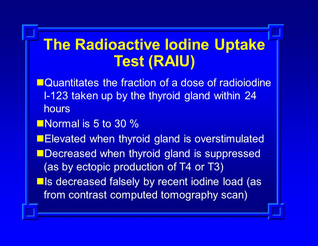 The Radioactive Iodine Uptake Test (RAIU) Quantitates the fraction of a dose of radioiodine I-123 taken up by the thyroid gland within 24 hours Normal