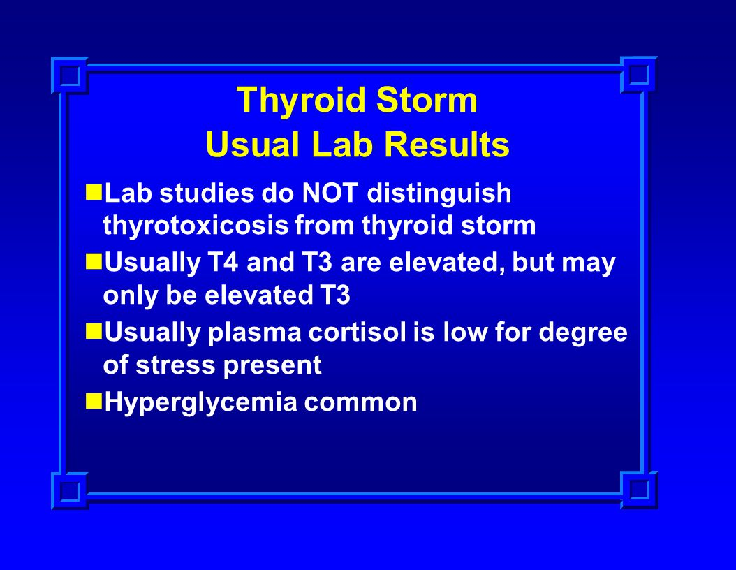 Thyroid Storm Usual Lab Results Lab studies do NOT distinguish thyrotoxicosis from thyroid storm Usually T4 and T3 are elevated, but may only be eleva