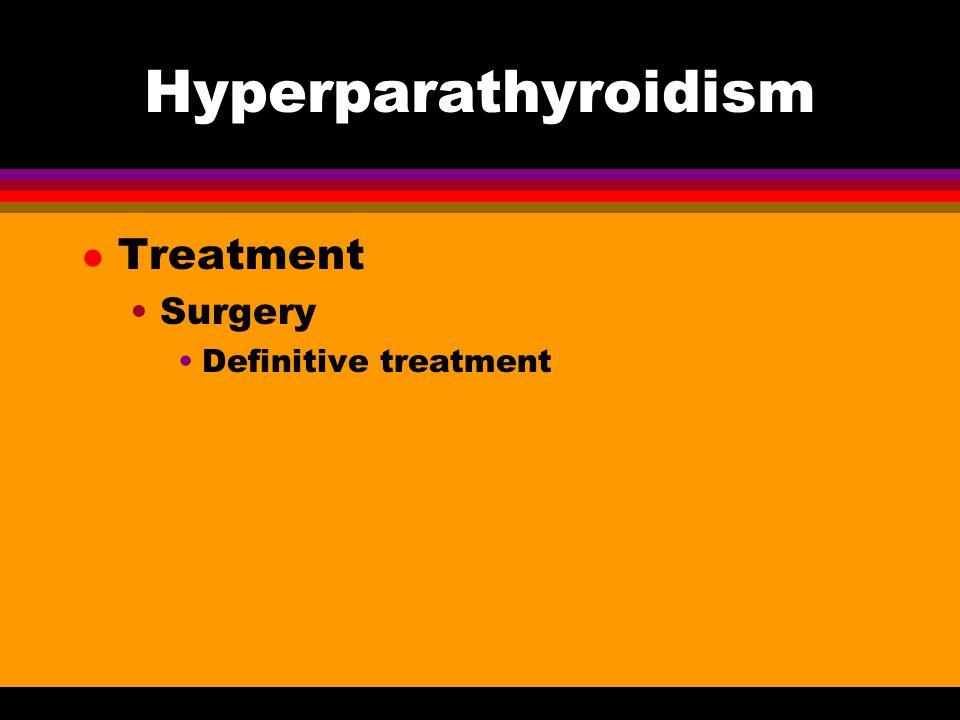 Hyperparathyroidism l Treatment Surgery Definitive treatment