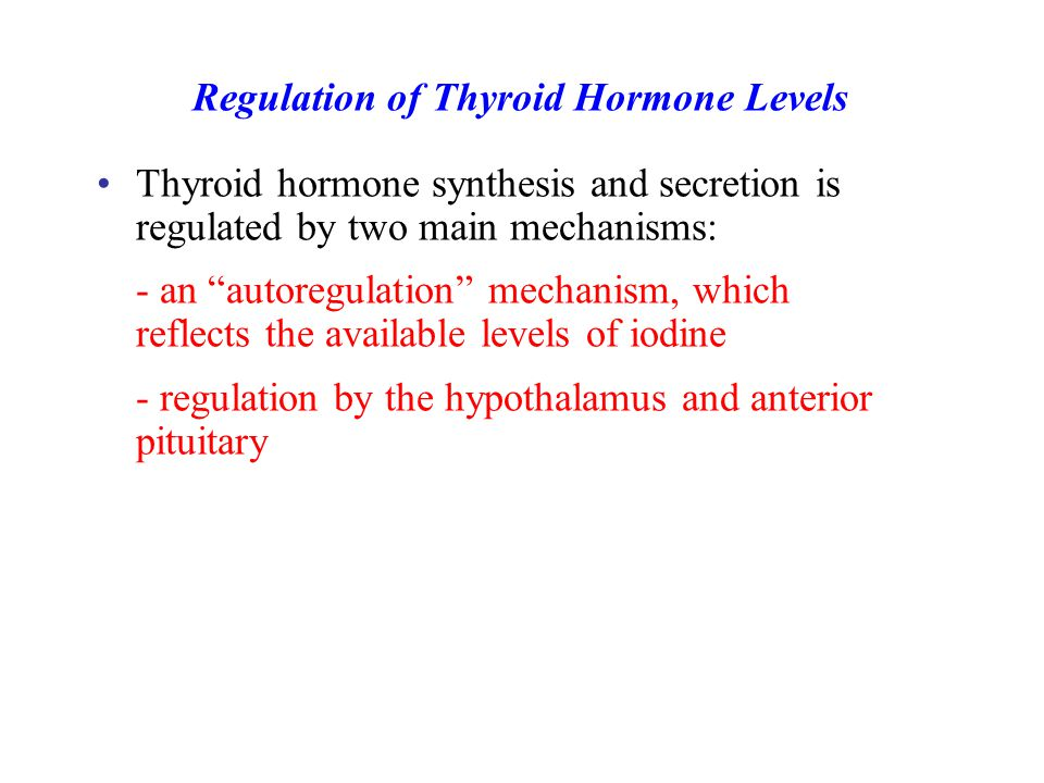 """Thyroid hormone synthesis and secretion is regulated by two main mechanisms: - an """"autoregulation"""" mechanism, which reflects the available levels of i"""