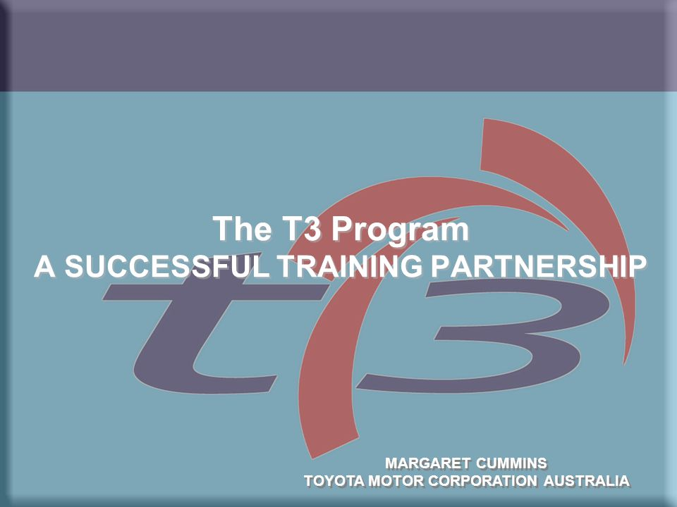 Toyota T3 Partnership A three way training partnership between Toyota Motor Corporation Australia Limited The Dealerships and TAFE AIM To provide automotive training for Toyota that meets specific needs off the National Dealer Network A three way training partnership between Toyota Motor Corporation Australia Limited The Dealerships and TAFE AIM To provide automotive training for Toyota that meets specific needs off the National Dealer Network