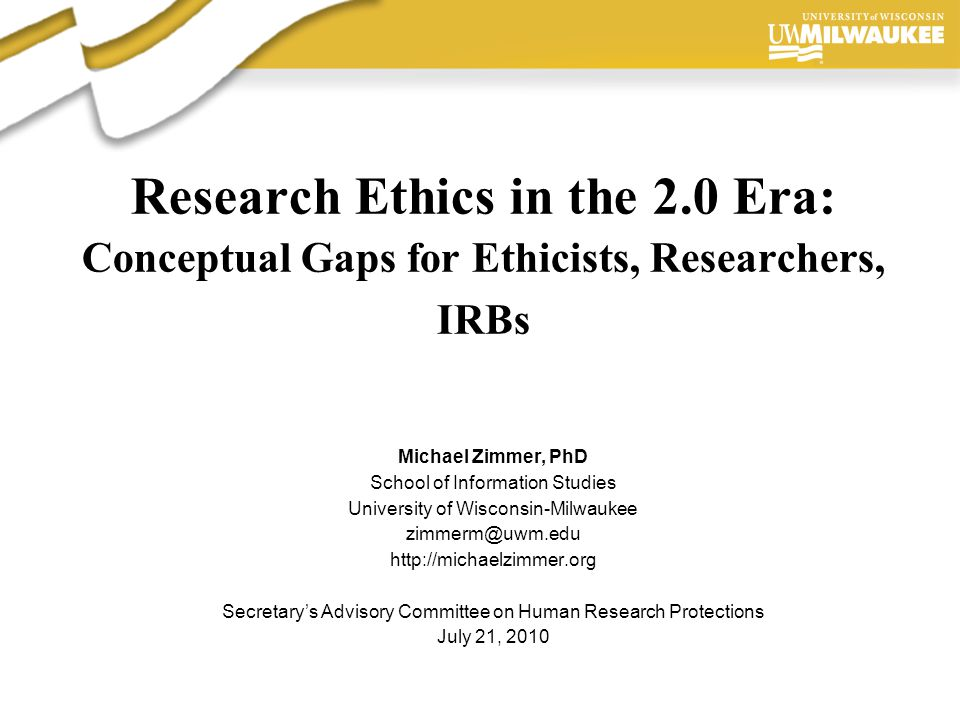 Presentation Author, 2006 Research Ethics in the 2.0 Era: Conceptual Gaps for Ethicists, Researchers, IRBs Michael Zimmer, PhD School of Information S