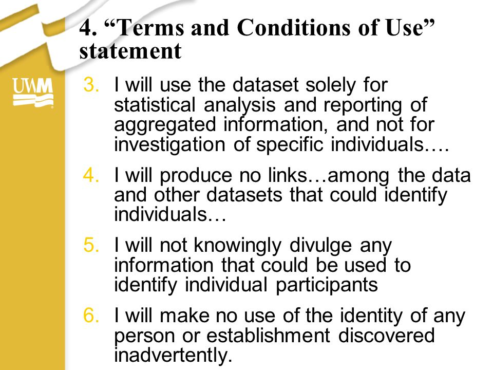 """4. """"Terms and Conditions of Use"""" statement 3.I will use the dataset solely for statistical analysis and reporting of aggregated information, and not f"""