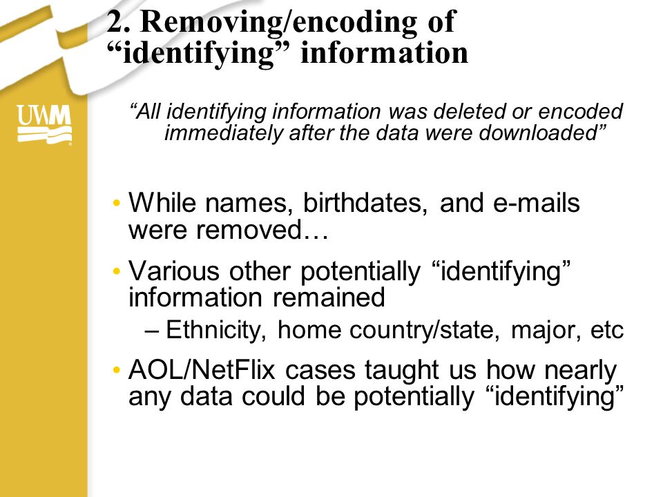 """2. Removing/encoding of """"identifying"""" information """"All identifying information was deleted or encoded immediately after the data were downloaded"""" Whil"""