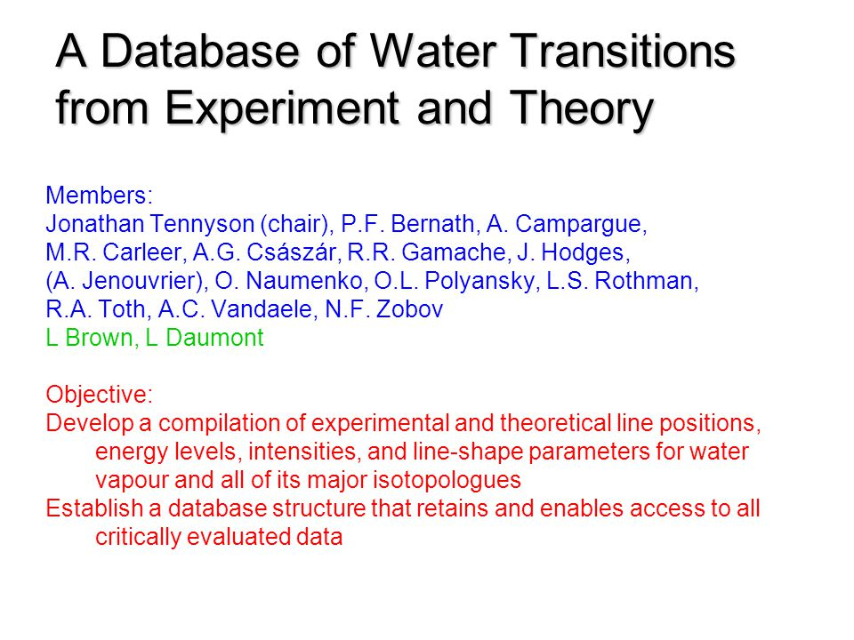 A Database of Water Transitions from Experiment and Theory Members: Jonathan Tennyson (chair), P.F.