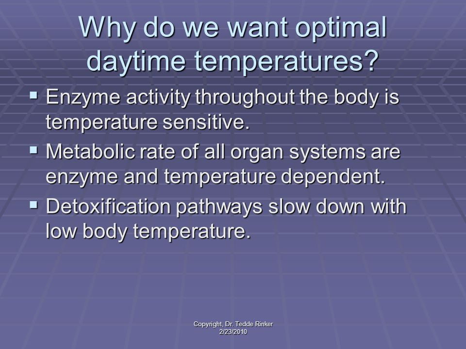 Copyright, Dr. Tedde Rinker 2/23/2010 Why do we want optimal daytime temperatures.