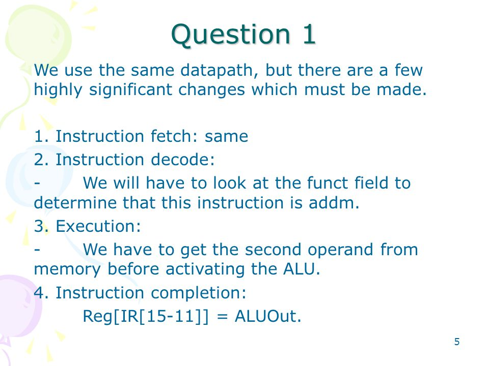 5 We use the same datapath, but there are a few highly significant changes which must be made. 1. Instruction fetch: same 2. Instruction decode: -We w