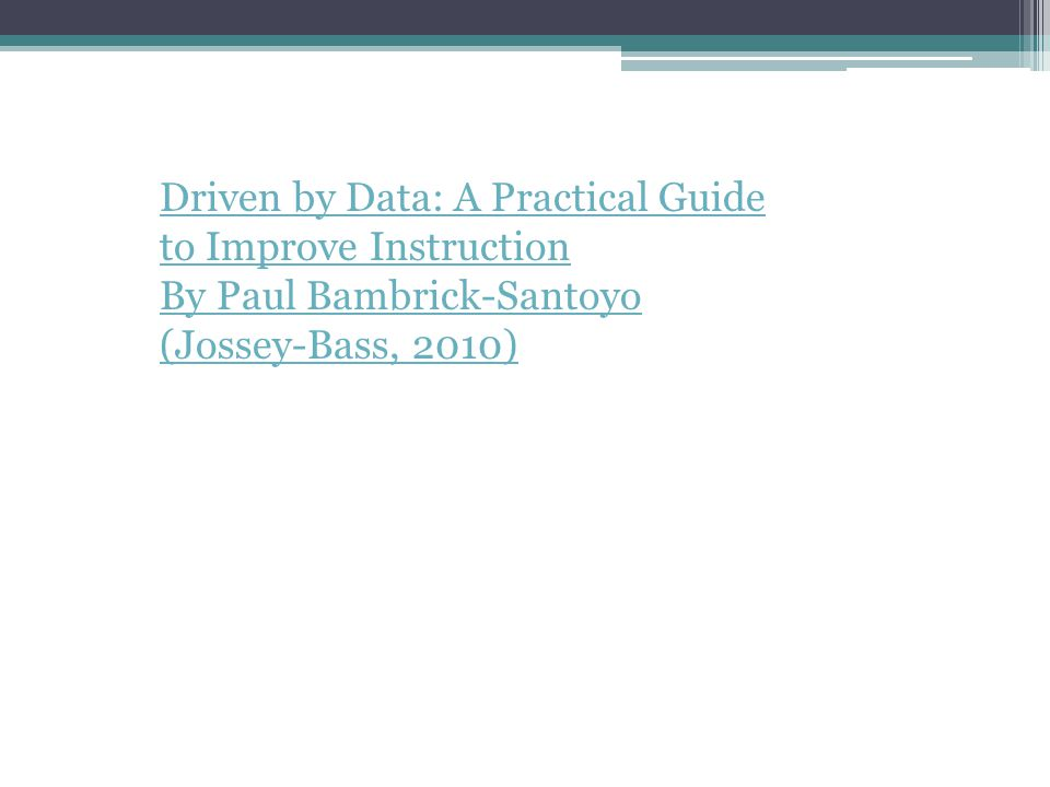Driven by Data: A Practical Guide to Improve Instruction By Paul Bambrick-Santoyo (Jossey-Bass, 2010)