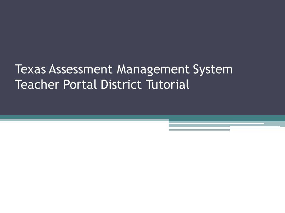 Texas Assessment Management System Teacher Portal District Tutorial
