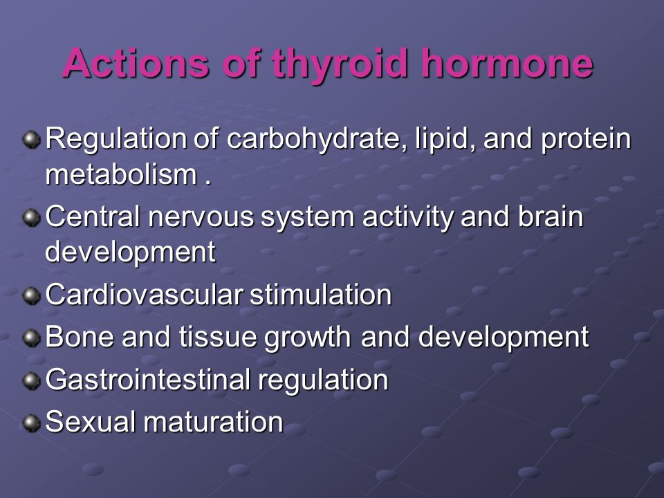 Actions of thyroid hormone Regulation of carbohydrate, lipid, and protein metabolism.