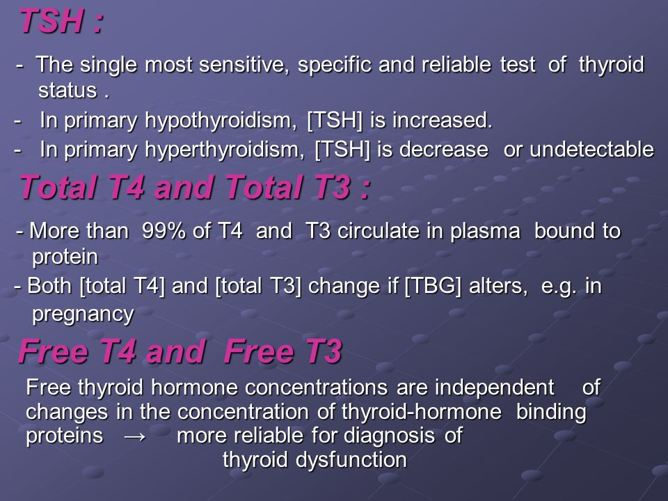 TSH : TSH : - The single most sensitive, specific and reliable test of thyroid status.