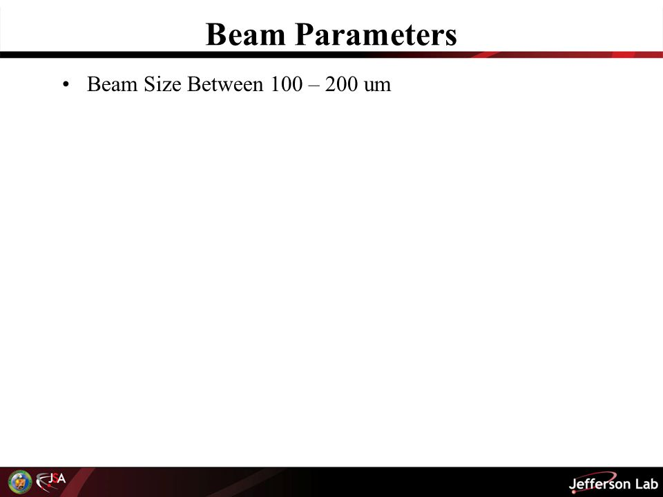 Beam Parameters Beam Size Between 100 – 200 um
