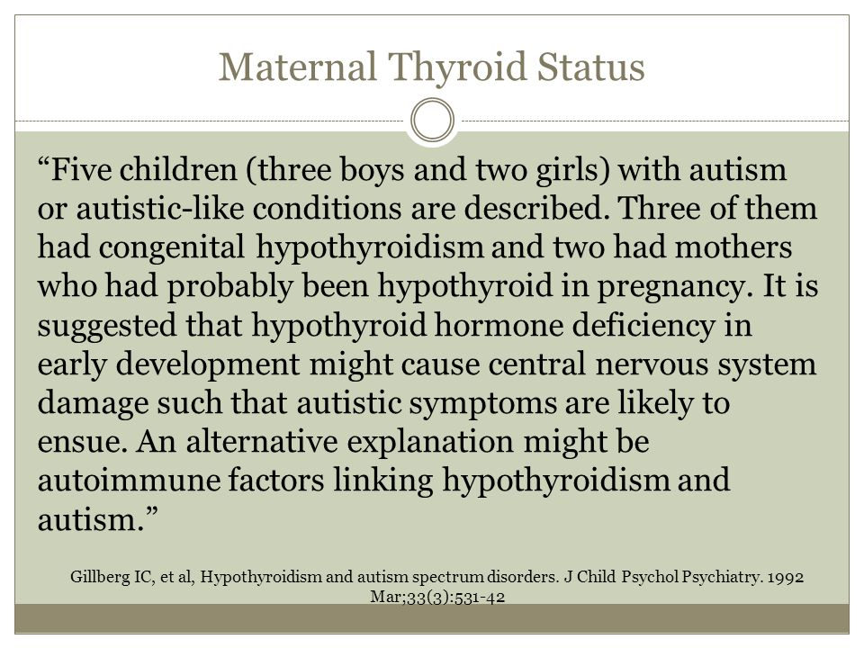 "Maternal Thyroid Status ""Five children (three boys and two girls) with autism or autistic-like conditions are described. Three of them had congenital"